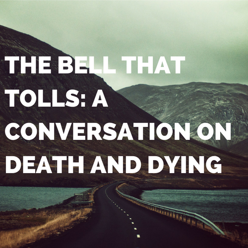 The Bell that Tolls: A Conversation on Death and Dying